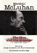 Marshall McLuhan: The Man and His Message
