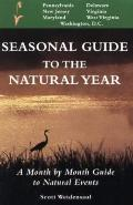 Seasonal Guide to the Natural Year: Mid-Atlantic, A Month by Month Guide to Natural Events -...