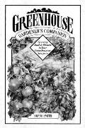 Greenhouse Gardener's Companion: Growing Food and Flowers in Your Greenhouse or Sunspace