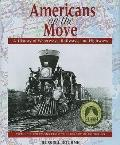 Americans on the Move A History of Waterways, Railways, and Highways With Illustrations from...