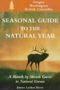 Seasonal Guide to the Natural Year: A Month by Month Guide to Natural Events