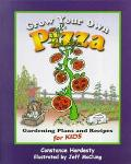 Grow Your Own Pizza Gardening Plans and Recipes for Kids
