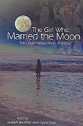 Girl Who Married the Moon Tales from Native North America