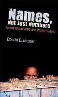 Names, Not Just Numbers : Facing Global AIDS and World Hunger