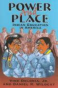 Power and Place Indian Education in America