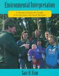Environmental Interpretation A Practical Guide for People With Big Ideas and Small Budgets