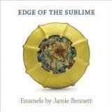 Edge of the Sublime: Enamels By Jamie Bennett