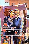 My Lesbian Husband Landscapes of a Marriage