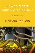 How to Escape from a Leper Colony: A Novella and Stories