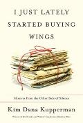 I Just Lately Started Buying Wings : Missives from the Other Side of Silence