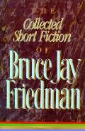 Collected Short Fiction of Bruce Jay Friedman - Bruce Jay Friedman - Hardcover