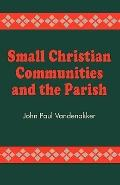 Small Christian Communities and the Parish An Ecclesiological Analysis of the North American...