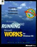 Running Microsoft Works for Windows 95: In-Depth Reference and inside Tips from the Software...