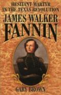 James Walker Fannin Hesitant Martyr in the Texas Revolution