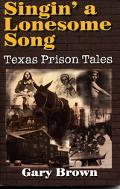 Singin' a Lonesome Song Texas Prison Tales