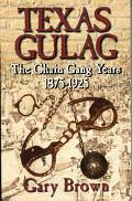 Texas Gulag The Chain Gang Years 1875-1925