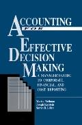 Accounting for Effective Decision Making A Manager's Guide to Corporate, Financial, and Cost...