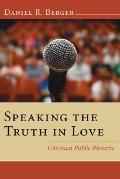 Speaking the Truth in Love: Christian Public Rhetoric