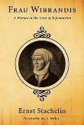 Frau Wibrandis: A Woman in the Time of Reformation