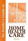 Insider's Guide to Home Health Care