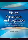 Vision, Perception, and Cognition A Manual for the Evaluation and Treatment of the Adult wit...