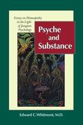Psyche and Substance Essays on Homeopathy in the Light of Jungian Psychology
