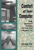 Comfort at Your Computer Body Awarness Training for Pain-Free Computer Use