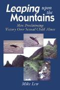 Leaping upon the Mountains Men Proclaiming Victory over Sexual Child Abuse