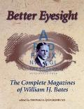 Better Eyesight The Complete Magazines of William H. Bates