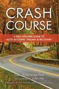 Crash Course A Self-Healing Guide to Auto Accident Trauma and Recovery