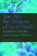 You Are the Weaver of Your World Buddhism and the Psychology of Being