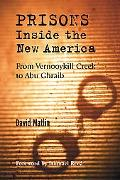 Prisons Inside the New America From Vernooykill Creek to Abu Ghraib