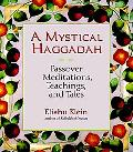 Mystical Haggadah Kabbalah and Hassidism on the Passover Seder