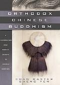 Orthodox Chinese Buddhism A Contemporary Chan Master's Answers to Common Questions