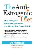 Anti-estrogenic Diet How Estrogenic Foods and Chemicals Are Making You Fat and Sick