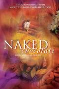 Naked Chocolate: Uncovering the Astonishing Truth About the World's Greatest Food