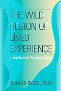 Wild Region of Lived Experience: Using Somatic-Psychoeducation