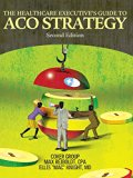 The Healthcare Executive's Guide to ACO Strategy, Second Edition