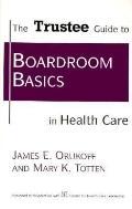 Trustee Guide to Boardroom Basics in Health Care