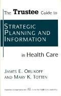 Trustee Guide to Strategic Planning and Information in Health Care