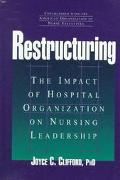 Restructuring The Impact of Hospital Organization on Nursing Leadership