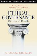 Ethical Governance In Health Care A Board Leadership Guide For Building An Ethical Culture