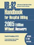 Ub-92 Handbook For Hospital Billing 2005 A Reference and Training Tool for Efficient Operati...