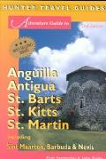 Adventure Guide to Anguilla, Antigua, St. Barts, St. Kitts, St. Martin Including Sint Maarte...