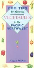 200 Tips for Growing Vegetables in the Pacific Northwest