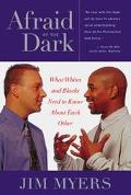 Afraid of the Dark What Whites and Blacks Need to Know About Each Other
