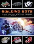 Building Bots Designing and Building Warrior Robots