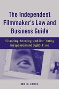 Independent Filmmaker's Law and Business Guide Financing, Shooting, and Distributing Indepen...