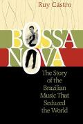 Bossa Nova The Story of the Brazilian Music That Seduced the World
