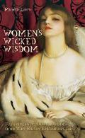 Women's Wicked Wisdom From Mary Shelley to Courtney Love